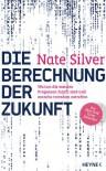 Die Berechnung der Zukunft: Warum die meisten Prognosen falsch sind und manche trotzdem zutreffen - Der New York Times Bestseller (German Edition) - Nate Silver, Holger Wolandt, Lotta Rüegger