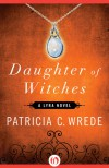 Daughter of Witches: A Lyra Novel  - Patricia C. Wrede