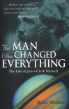 The Man Who Changed Everything: The Life of James Clerk Maxwell - Basil Mahon