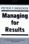 Managing for Results - Peter F. Drucker