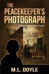 The Peacekeeper's Photograph (Master Sergeant Lauren Harper Mystery #1) - M.L. Doyle