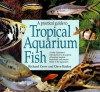 A Practical Guide to Tropical Aquarium Fish - Richard Crow, Dave Keeley