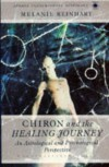 Chiron and the Healing Journey: An Astrological and Psychological Perspective - Melanie Reinhart