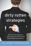 Dirty Rotten Strategies: How We Trick Ourselves and Others into Solving the Wrong Problems Precisely - Ian I. Mitroff, Abraham Silvers