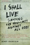 I Shall Live: Surviving the Holocaust Against All Odds - Henry Orenstein