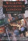Walking Notorious London: From Gunpowder Plot to Gangland: Walks Through London's Dark History - Andrew Duncan