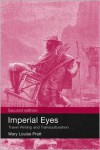 Imperial Eyes: Travel Writing and Transculturation - Mary Louise Pratt, Loui Pratt Mary