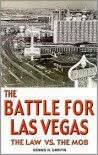 The Battle for Las Vegas: The Law Vs. the Mob - Dennis Griffin