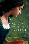 Magic Under Stone - Jaclyn Dolamore