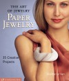 The Art of Jewelry: Paper Jewelry: 35 Creative Projects (Lark Jewelry Books) - Marthe Le Van