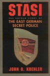 Stasi: The Untold Story Of The East German Secret Police - John O. Koehler