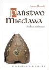 Państwo Miecława. Studium analityczne - Janusz Bieniak