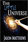 The Little Universe - Jason Matthews