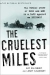 The Cruelest Miles: The Heroic Story of Dogs and Men in a Race Against an Epidemic - Gay Salisbury, Laney Salisbury