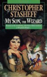 My Son, the Wizard - Christopher Stasheff