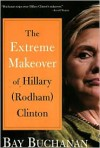 Extreme Makeover of Hillary (Rodham) Clinton - Bay Buchanan