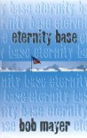 Eternity Base - Bob Mayer