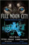 Full Moon City - Tanith Lee, Darrell Schweitzer, Mike Resnick, Peter S. Beagle, Holly Black, Carrie Vaughn, Esther M. Friesner, Martin H. Greenberg, Holly Phillips, Gene Wolfe, Chelsea Quinn Yarbro, Ron Goulart, Ian Watson, P.D. Cacek, Lisa Tuttle, Gregory Frost