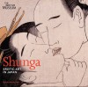 Shunga: Erotic Art in Japan - Rosina Buckland