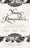 Young Romantics: The Shelleys, Byron and Other Tangled Lives - Daisy Hay