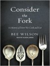 Consider the Fork: A History of How We Cook and Eat - Bee Wilson, Alison Larkin