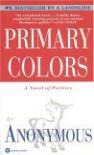 Primary Colors: A Novel of Politics - Anonymous, Joe Klein