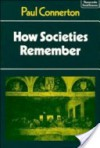 How Societies Remember (Themes in the Social Sciences) - Paul Connerton, Jack Goody, Geoffrey Hawthorn