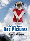 Funny Dog Pictures - The Most Cute and Hilarious Dog Pictures with Captions - Grace Bryant, Thomas Bond