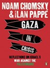 Gaza in Crisis: Reflections on Israel's War Against the Palestinians - Noam Chomsky, Ilan Pappé