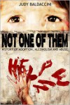 Not One Of Them: A Story of Adoption, Alcoholism and Abuse - Judy Baldaccini