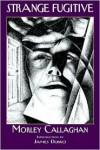 Strange Fugitive - Morley Callaghan, James Dubro