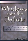 Windows Into the Infinite: A Guide to the Hindu Scriptures - Barbara Powell