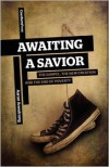 Awaiting a Savior: The Gospel, the New Creation and the End of Poverty - Aaron Armstrong
