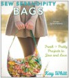 Sew Serendipity Bags: Fresh and Pretty Projects to Sew and Love - Kay Whitt