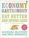 Economy Gastronomy: Eat Better and Spend Less - Allegra McEvedy, Paul Merrett