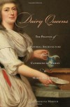 Dairy Queens: The Politics of Pastoral Architecture from Catherine de' Medici to Marie-Antoinette - Meredith S. Martin