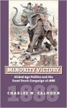 Minority Victory: Gilded Age Politics and the Front Porch Campaign of 1888 - Charles W. Calhoun
