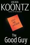 By Dean Koontz: The Good Guy - -Bantam-