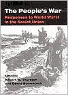 The People's War: Responses to World War II in the Soviet Union - Robert W Thurston (Editor),  Bernd Bonwetsch (Editor)