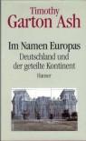 Im Namen Europas - Timothy Garton Ash