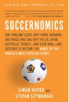 Soccernomics: Why England Loses, Why Spain, Germany, and Brazil Win, and Why the US, Japan, Australia, Turkey-and Even Iraq-Are Destined to Become the Kings of the World's Most Popular Sport - Simon Kuper, Stefan Szymanski