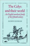 The Celys and their World: An English Merchant Family of the Fifteenth Century - Alison Hanham