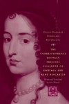The Correspondence between Princess Elisabeth of Bohemia and Rene Descartes (The Other Voice in Early Modern Europe) - Princess Elisabeth of Bohemia;Rene Descartes
