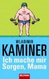 Ich mache mir Sorgen, Mama - Wladimir Kaminer