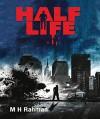 Half Life - M H Rahman