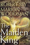 The Maiden King: The Reunion of Masculine and Feminine - Robert Bly, Marion Woodman