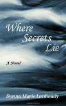 Where Secrets Lie - Donna Marie Lanheady
