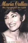 Maria Callas: The Tigress and the Lamb - David Bret
