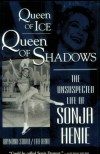 Queen of Ice, Queen of Shadows: The Unsuspected Life of Sonja Henie - Raymond Strait, Leif Henie