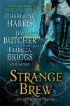 Strange Brew - Charlaine Harris, P.N. Elrod, Patricia Briggs, Jim Butcher